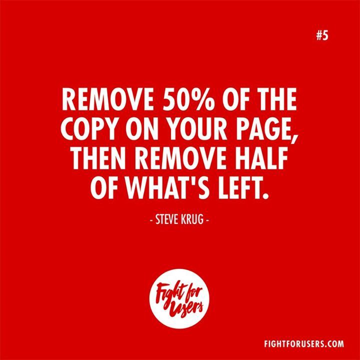 Remove 50% of the copy on your page then remove half of whats left  Steve Krug #webdesign #UX #inspiration