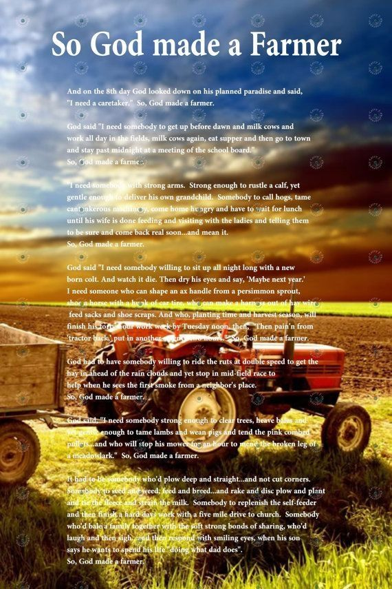 So, God Made A Farmer. I Love This. Not Sure If Paul Harvey Wrote It, But  He Narrated A Version That Is Really Awesome.available On You Tube.