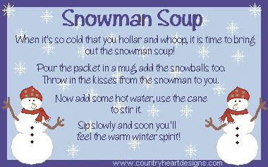 Snowman Soup. . .  Directions:  In a clear cello bag (Walmart craft section) place a packet of hot cocoa mix with tiny marshmallows, 2 or 3 Hershey Kisses & a candy cane. I typed up the poem & added clip art, printed out & mounted on card stock. Then fold down the top of bag & staple the card to the top.