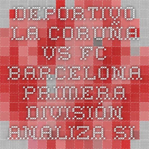 Deportivo La Coruña vs FC Barcelona - Primera División - analiza si pronostic - Ponturi Bune