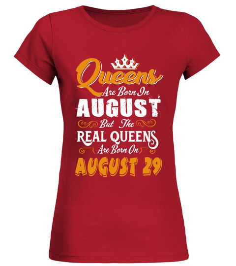 # Real Queens are born on August 29 .  Queens are born in August but the Real Queens are born on August 29 - Birthday Woman T ShirtPREMIUM T-SHIRT WITH EXCLUSIVE DESIGN – NOT SELL IN STORE AND OTHER WEBSITEGauranteed safe and secure checkout via:PAYPAL | VISA | MASTERCARDGauranteed safe and secure checkout via: PAYPAL | VISA | MASTERCARD
