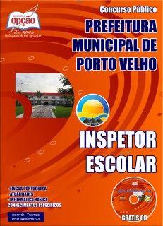 Apostila Concurso Prefeitura do Município de Porto Velho / RO - 2015: - Cargos: Inspetor Escolar