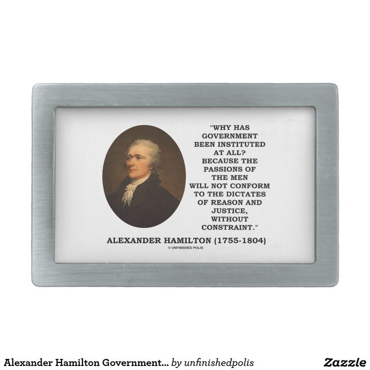 "Alexander Hamilton Government Passion Constraint Belt Buckle #alexanderhamilton #government #passion #constraint #reason #justice #quote #quotation #humannature #query #hamiltonquote #FoundingFather #unfinishedpolis #FederalistPapers Here's a belt buckle featuring a timeless quote on government by Founding Father Alexander Hamilton: ""Why has government been instituted at all? Because the passions of the men will not conform to the dictates of reason and justice, without constraint."""