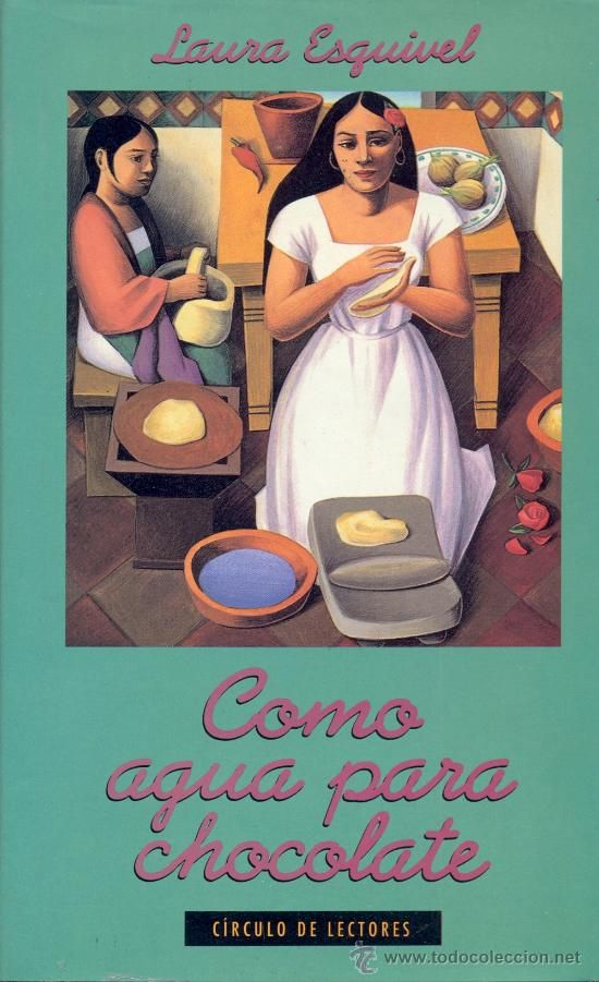 Como Agua Para Chocolate - Passionate, sensual and voluptuous magical realism. A novel about Tita, who discovers and invents a language of love through age-old family cooking traditions.