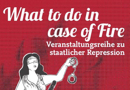 What to do in case of Fire - Veranstaltungen zu staatlicher Repression, Berlin