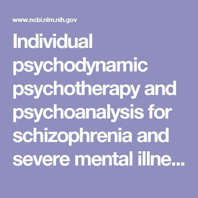 Individual psychodynamic psychotherapy and psychoanalysis for schizophrenia and severe mental illness.  - PubMed - NCBI