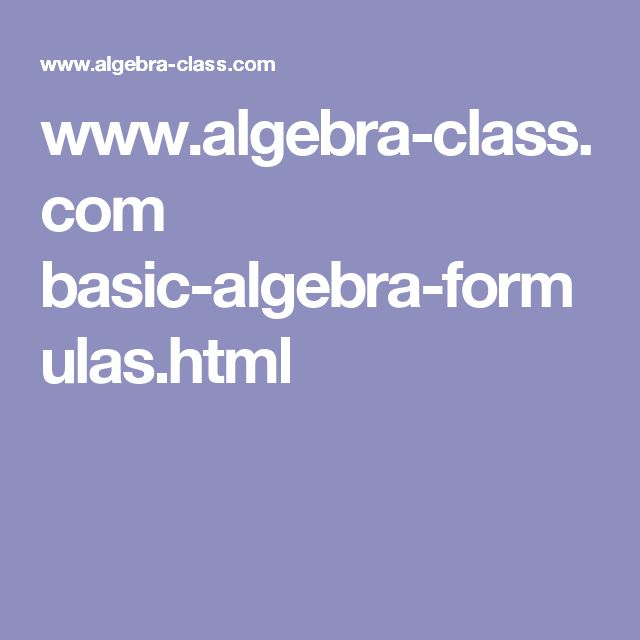 www.algebra-class.com basic-algebra-formulas.html