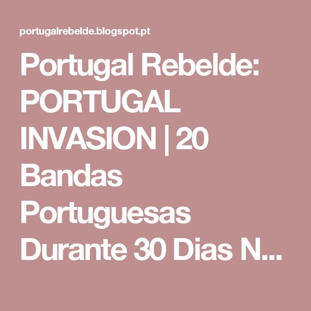 Portugal Rebelde: PORTUGAL INVASION | 20 Bandas Portuguesas Durante 30 Dias Na Maior Estação de Rádio-Internet