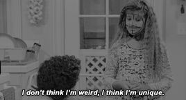 """And would you understand that being weird is actually a really good thing? 