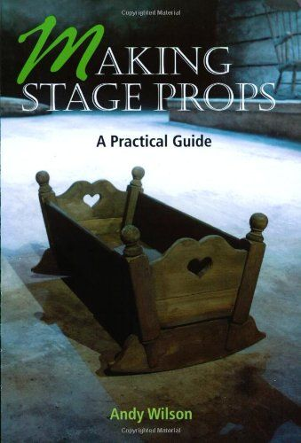 Making Stage Props: A Practical Guide