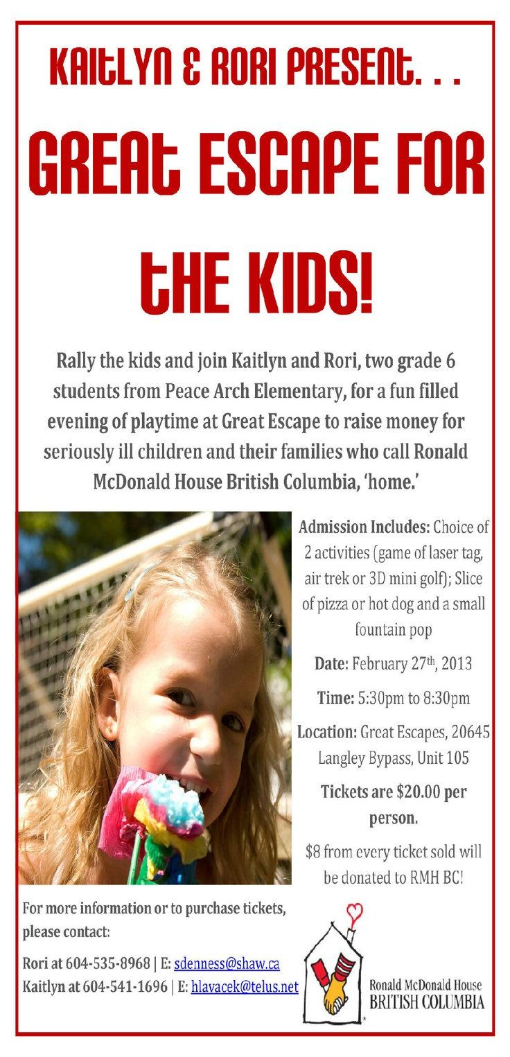 "Kaitlyn and Rori are having a fundraiser at The Great Escape on ""February 27 from 5:30pm to 8:30pm"". These are two grade 6 students which are raising money for seriously ill children and their families who call Ronald McDonald House British Columbia ""home"". Please help in their cause."