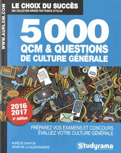 5000 questions et QCM de culture générale préparez vos examens et concours, évaluez votre culture générale Ohayon, Aurélie (auteur) La Guéronnière, Henri de, 2016