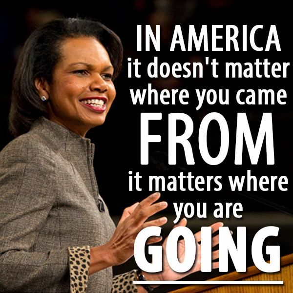 "Condoleezza Rice Quotes: ""In #America It Doesn't Matter Where You Came From, It"