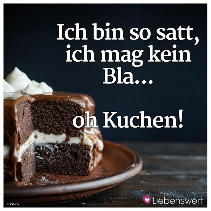 Ich bin so satt, ich mag kein Bla...oh Kuchen!
