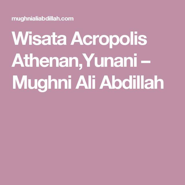 Wisata Acropolis Athenan,Yunani – Mughni Ali Abdillah