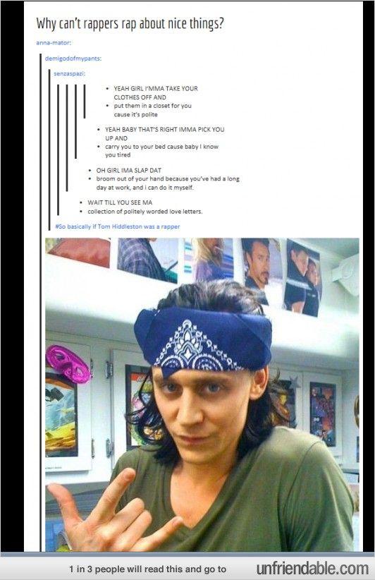 Basically if Tom Hiddleston was a rapper.
