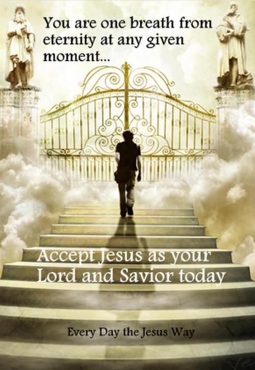 """Heavenly Father, I lift up each person that reads this; that they may know of Your gift of salvation.  Open their hearts.  I pray in Christ's name.  Amen """"Heaven is just one breath away. You can be sure where you will spend eternity. Accept Jesus today. You never know when your last breath will come."""""""