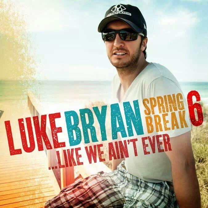 Luke Bryan....Spring Break 6!!!
