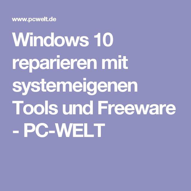 Windows 10 reparieren mit systemeigenen Tools und Freeware - PC-WELT