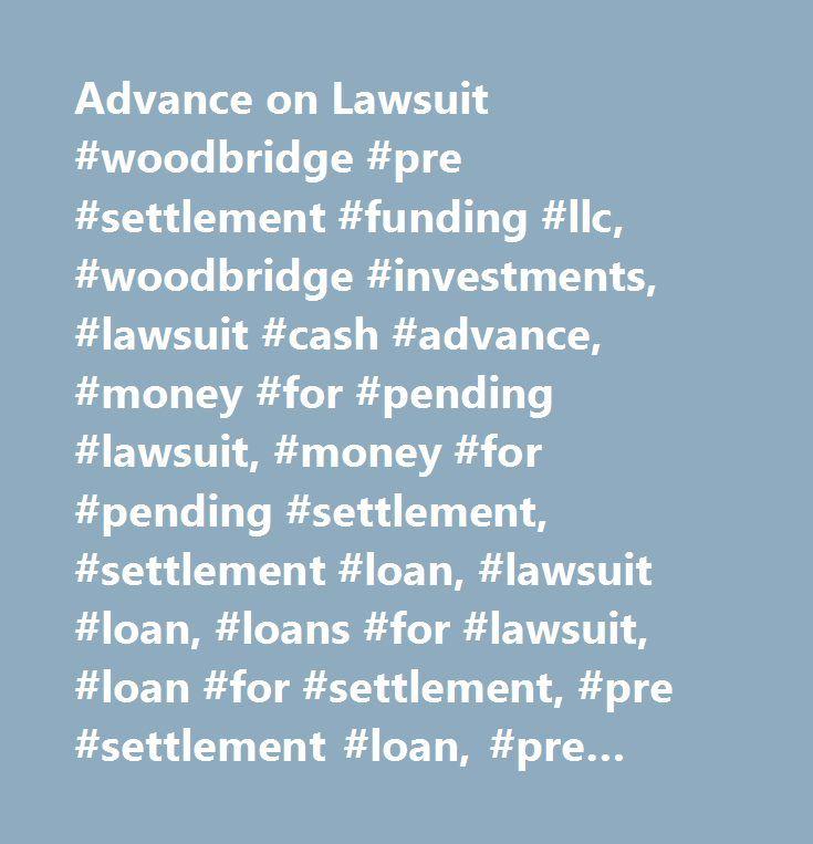 Advance on Lawsuit #woodbridge #pre #settlement #funding #llc, #woodbridge #investments, #lawsuit #cash #advance, #money #for #pending #lawsuit, #money #for #pending #settlement, #settlement #loan, #lawsuit #loan, #loans #for #lawsuit, #loan #for #settlement, #pre #settlement #loan, #pre #settlement #funding, #lawsuit #cash #advances, #pending #lawsuit #cash #advance, #pre #settlement #cash #advance, #money #for #lawsuit, #pre #settlement #funding #companies, #pre #settlement #funding…