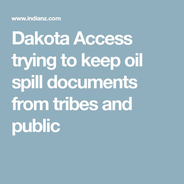Dakota Access trying to keep oil spill documents from tribes and public