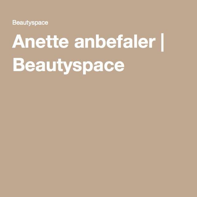 Anette anbefaler | Beautyspace