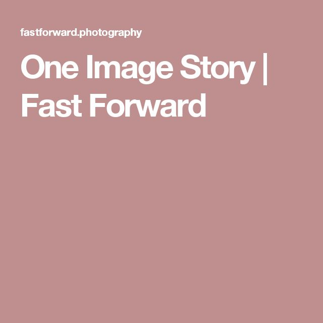 One Image Story | Fast Forward