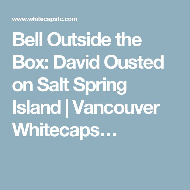 Bell Outside the Box: David Ousted on Salt Spring Island   Vancouver Whitecaps…