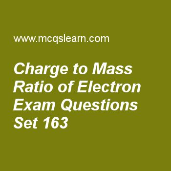 Practice test on charge to mass ratio of electron, chemistry quiz 163 online. Free chemistry exam's questions and answers to learn charge to mass ratio of electron test with answers. Practice online quiz to test knowledge on charge to mass ratio of electron, molar volume, bond formation, states of matter, plasma state worksheets. Free charge to mass ratio of electron test has multiple choice questions set as charge on oil droplets can be changed by change of, answer key with choices as..