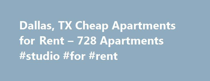 Dallas, TX Cheap Apartments for Rent – 728 Apartments #studio #for #rent http://apartments.remmont.com/dallas-tx-cheap-apartments-for-rent-728-apartments-studio-for-rent/  #apartments for rent in dallas tx # Cheap Apartments in Dallas, TX Overview of Dallas Your move to Dallas, TX can be made easier when you locate listings for cheap apartments online. Searching for an affordable apartment rental online can save you time and money. Don't waste a lot of time driving around neighborhoods and…