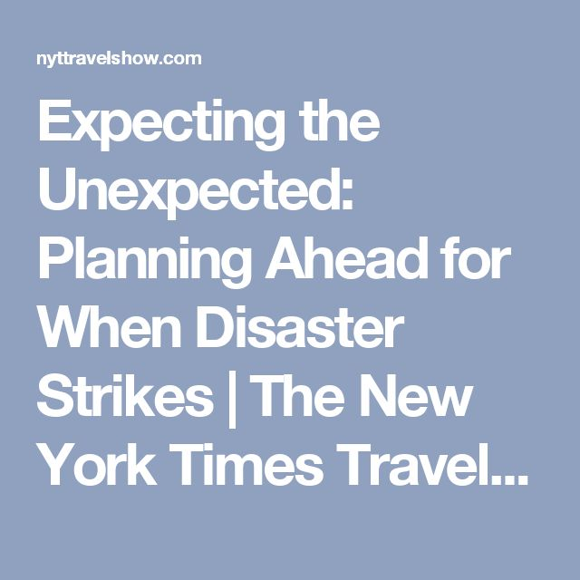 Expecting the Unexpected: Planning Ahead for When Disaster Strikes | The New York Times Travel Show