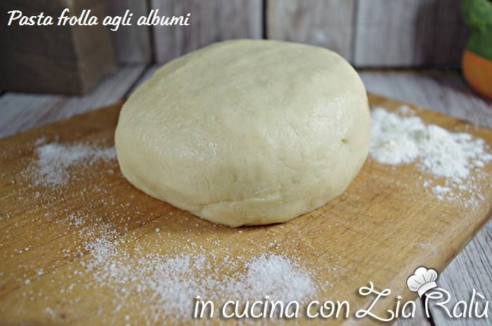 Pasta frolla dolce agli albumi - In cucina con Zia Ralù