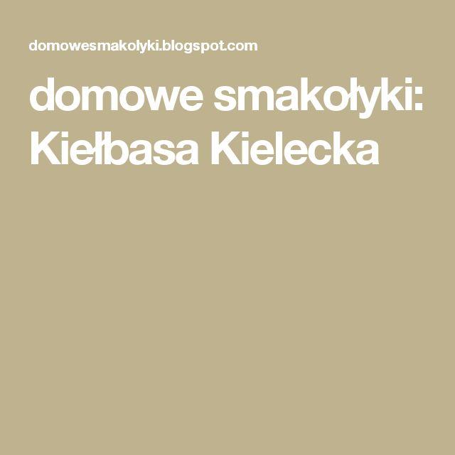 domowe smakołyki: Kiełbasa Kielecka