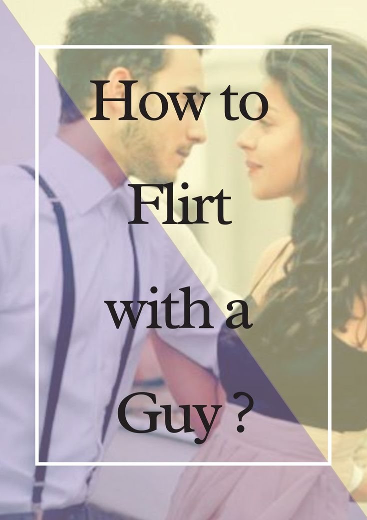 Flirting with a guy might seem like an impossible task