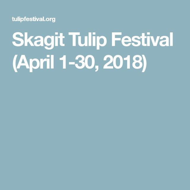 Skagit Tulip Festival (April 1-30, 2018)
