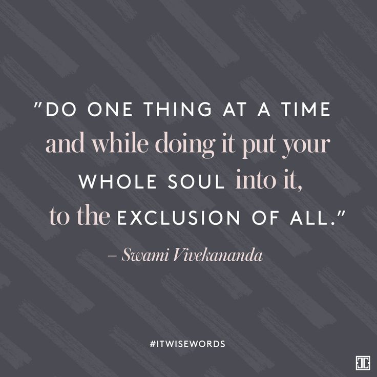 """""""Do one thing at a time and while doing it put your whole soul into it, to the exclusion of all else.""""  — Swami Vivekananda #WiseWords"""