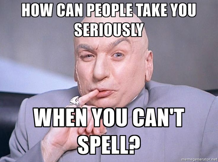 how can people take you seriously when you can't spell? - dr evil one million dollars