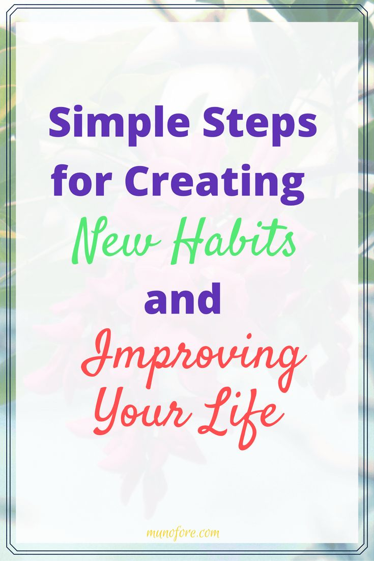 Simple Steps for Creating New Habits for Improving Your Life. #selfimprovement #newhabits