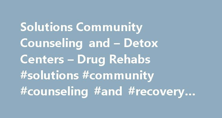 Solutions Community Counseling and – Detox Centers – Drug Rehabs #solutions #community #counseling #and #recovery #centers http://new-jersey.remmont.com/solutions-community-counseling-and-detox-centers-drug-rehabs-solutions-community-counseling-and-recovery-centers/  # Solutions Community Counseling and Age Groups Accepted Adults Children/adolescents Seniors (65 or older) Young adults Ancillary Services Assertive community treatment Case management Court-ordered outpatient treatment…