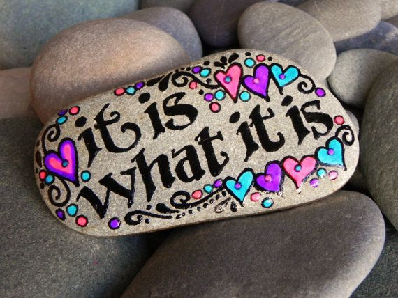 It Is What It Is. (at least at this moment in time.... Life is ALWAYS changing) :) A rather uniformly flat sea stone with a just right weight.