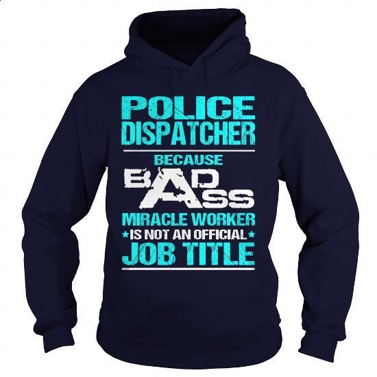 POLICE DISPATCHER- BADASS T3HD #Tshirt #T-Shirts. CHECK PRICE => https://www.sunfrog.com/LifeStyle/POLICE-DISPATCHER-BADASS-T3HD-Navy-Blue-Hoodie.html?60505