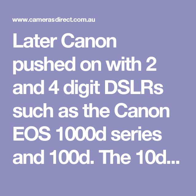 Later Canon pushed on with 2 and 4 digit DSLRs such as the Canon EOS 1000d series and 100d. The 10d was the first of the 2 digit 'd' DSLR's that grew from the 10d to the Canon 20d, then the 30d the legendary breakthrough Canon EOS 40d sport shooter then the 50d the 60d and now (2016) the Canon 70d with its video upgraded Canon EOS 80d body option.