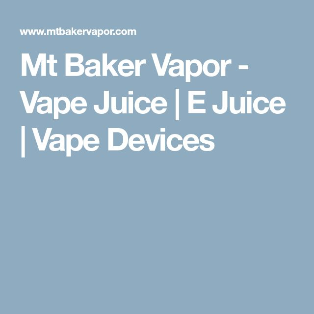 Mt Baker Vapor - Vape Juice | E Juice | Vape Devices