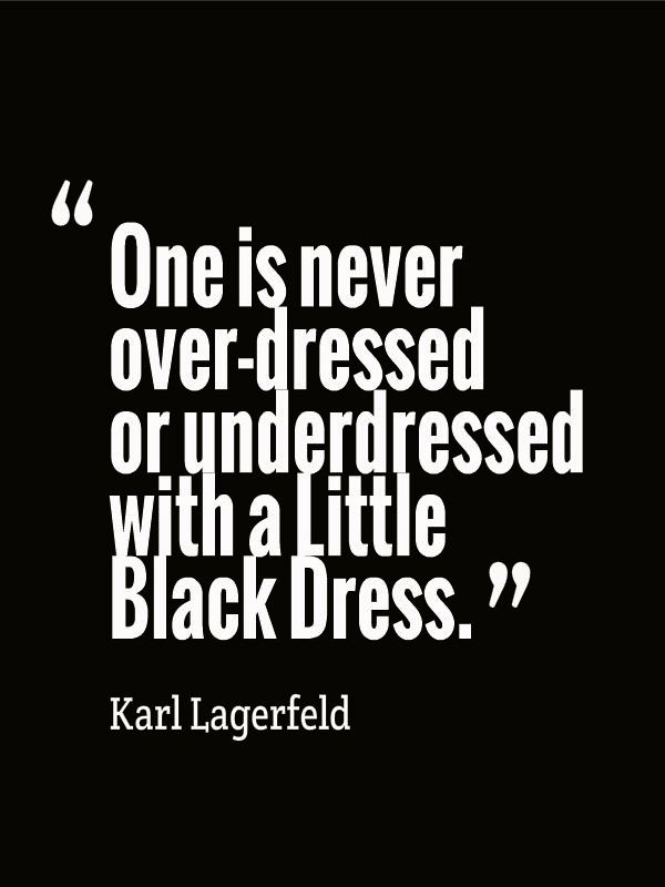 """""""One is never over-dressed or underdtressed with a Little Black Dress."""""""