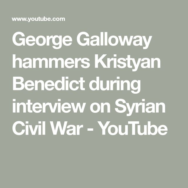 George Galloway hammers Kristyan Benedict during interview on Syrian Civil War - YouTube
