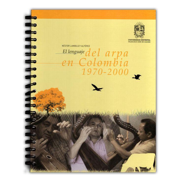 El lenguaje del arpa en Colombia 1970-2000  – Néstor Lambuley Alférez – Universidad Distrital Francisco José de Caldas www.librosyeditores.com Editores y distribuidores.