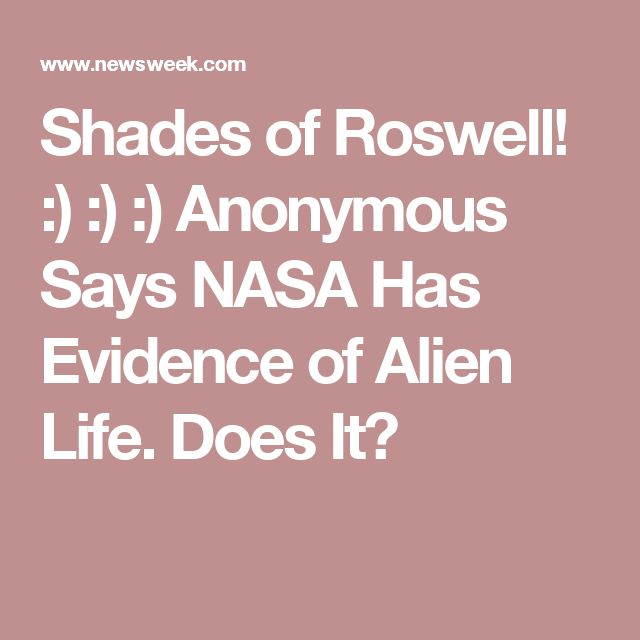 Shades of Roswell! :) :) :) Anonymous Says NASA Has Evidence of Alien Life. Does It?