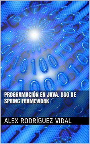 Programación en Java. Uso de Spring Framework (Spanish Edition) by [Vidal, Alex Rodríguez]