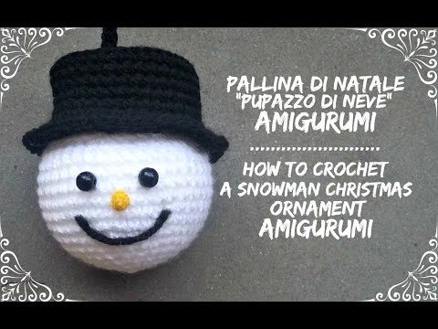 "Pallina di natale ""Pupazzo di neve"" Amigurumi | How to crochet a snowman christmas ornament - YouTube"