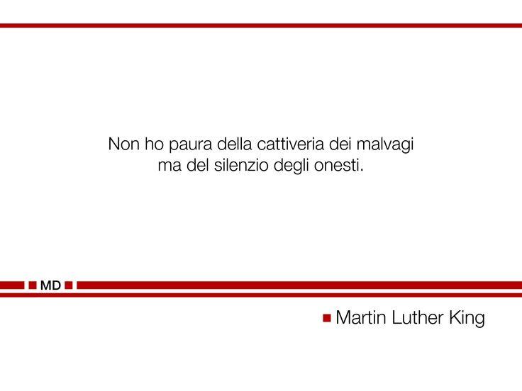 """""""Non ho paura della cattiveria dei malvagi ma del silenzio degli onesti."""" (Cit. Martin Luther King)"""